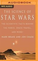 The Science Of Star Wars: The Scientific Facts Behind The Force, Space Travel, And More!