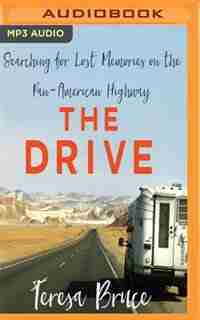 The Drive: Searching For Lost Memories On The Pan-american Highway by Teresa Bruce