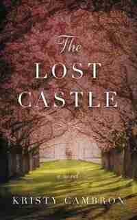 The Lost Castle: A Split-time Romance by Kristy Cambron