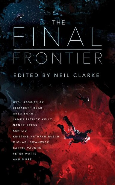 The Final Frontier: Stories Of Exploring Space, Colonizing The Universe, And First Contact by Neil Clarke (editor)