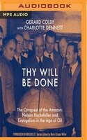 Thy Will Be Done: The Conquest Of The Amazon: Nelson Rockefeller And Evangelism In The Age Of Oil