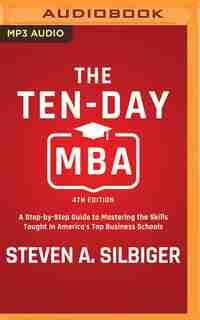 The Ten-day Mba 4th Ed.: A Step-by-step Guide To Mastering The Skills Taught In America's Top Business Schools by Steven A. Silbiger