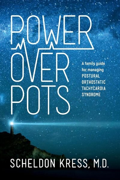 Power Over Pots: A Family Guide To Managing Postural Orthostatic Tachycardia Syndrome by Scheldon Kress