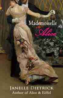 Mademoiselle Alice: A Novel by Janelle Dietrick