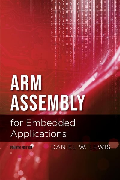 Arm Assembly For Embedded Applications, 4th Edition by Daniel Lewis