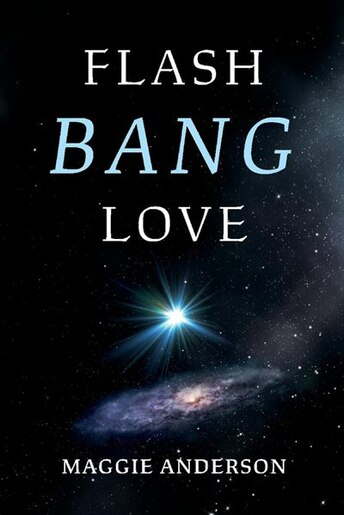 Flash Bang Love by Maggie Anderson