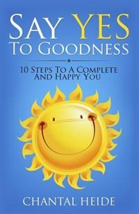 Say Yes To Goodness by Chantal Heide