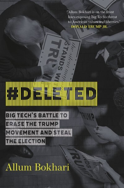 #deleted: Big Tech's Battle To Erase The Trump Movement And Steal The Election by Allum Bokhari