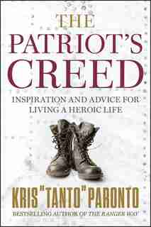 The Patriot's Creed: Inspiration And Advice For Living A Heroic Life by Kris Paronto