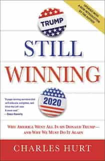 Still Winning: Why America Went All In On Donald Trump-and Why We Must Do It Again by Charles Hurt