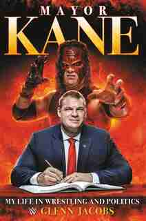 Mayor Kane: My Life In Wrestling And Politics by Glenn Jacobs