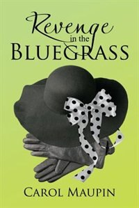 Revenge in the Bluegrass by Carol Maupin