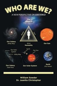 Who Are We?: A New Perspective on Existence by William Sowder