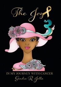 The Joy: In My Journey with Cancer by Sandra Reese Jolla