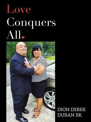 Love Conquers All by DION DEREK DURAN SR.