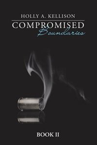 Compromised Boundaries: Book Ii by Holly A. Kellison