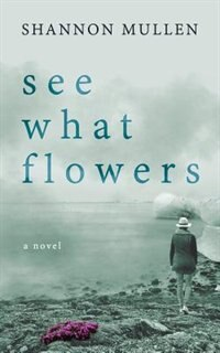 See What Flowers by Shannon Mullen