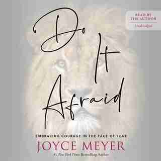 Do It Afraid: Embracing Courage In The Face Of Fear by Joyce Meyer