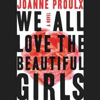 We All Love The Beautiful Girls by Joanne Proulx