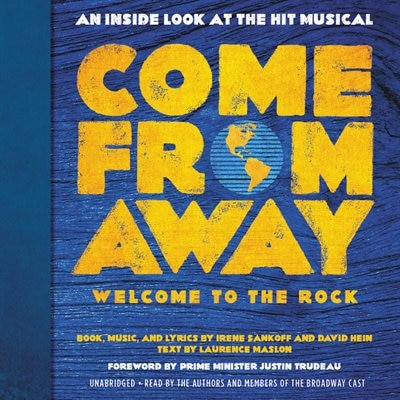 Come From Away: Welcome To The Rock: An Inside Look At The Hit Musical by Irene Sankoff