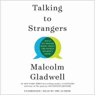 Talking to Strangers: What We Should Know about the People We Don't Know de Malcolm Gladwell