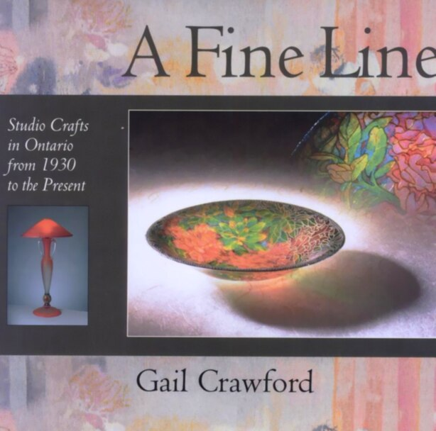 A Fine Line: Studio Crafts in Ontario from 1930 to the Present by Gail Crawford