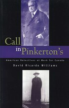 Call in Pinkertons: American Detectives at Work for Canada