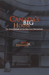 Canadas Big House: The Dark History of the Kingston Penitentiary