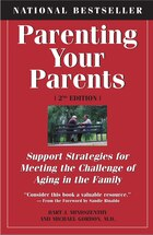 Parenting Your Parents: Support Strategies for Meeting the Challenge of Aging in the Family: 2nd…