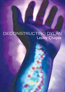 Deconstructing Dylan by Lesley Choyce