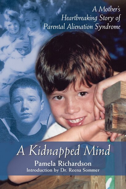 A Kidnapped Mind: A Mother's Heartbreaking Memoir of Parental Alienation by Pamela Richardson