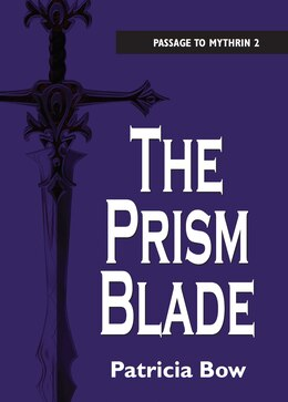 Book The Prism Blade: Passage to Mythrin by Patricia Bow