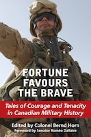 Fortune Favours the Brave: Tales of Courage and Tenacity in Canadian Military History