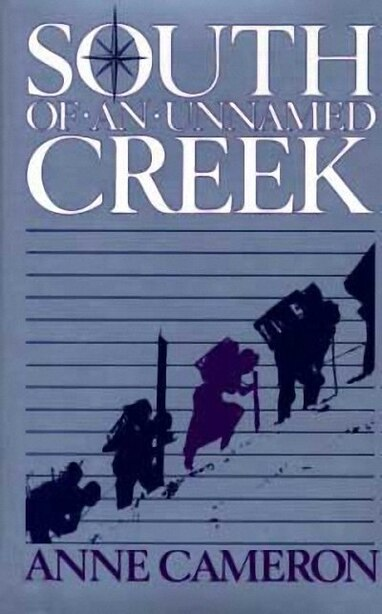 South Of An Unnamed Creek by Anne Cameron