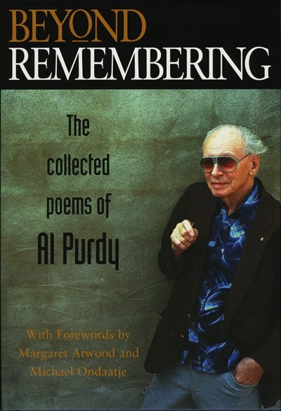 Beyond Remembering: The Collected Poems Of Al Purdy by Al Purdy