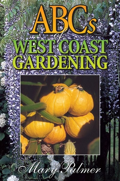Abcs Of West Coast Gardening by Mary Palmer