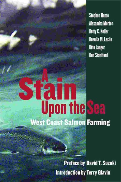 A Stain Upon The Sea: West Coast Salmon Farming by Stephen Hume