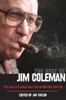 The Best of Jim Coleman: Fifty Years of Canadian Sport from the Man Who Saw It All