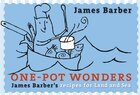 One-Pot Wonders: James Barber's Recipes For Land And Sea