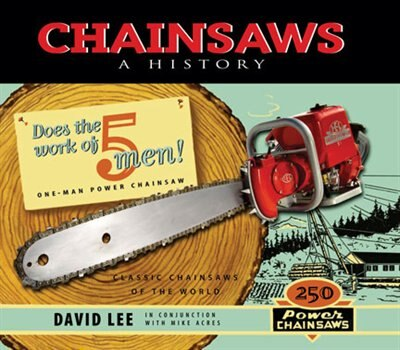 Chainsaws: A History by David Lee