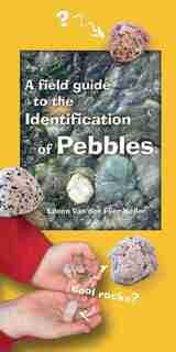 A Field Guide To The Identification Of Pebbles by Eileen Van Der Flier-keller