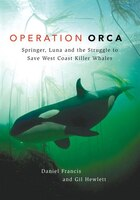 Operation Orca: Springer, Luna and the Struggle to Save West Coast Killer Whales