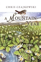 A Mountain Year: Nature Diary Of A Wilderness Dweller