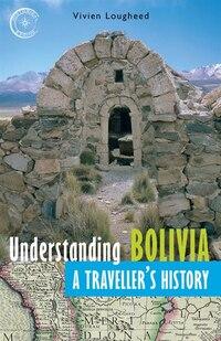 Understanding Bolivia: A Traveller's History