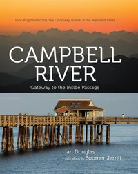 Campbell River: Gateway To The Inside Passage, Including Strathcona, The Discovery Islands And The…