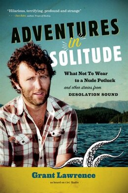 Book Adventures In Solitude: What Not To Wear To A Nude Potluck And Other Stories From Desolation Sound by Grant Lawrence