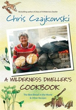 Book A Wilderness Dweller's Cookbook: The Best Bread In The World And Other Recipes by Chris Czajkowski