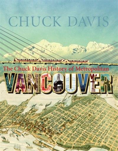 The Chuck Davis History Of Metropolitan Vancouver by Chuck Davis