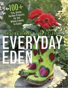 Everyday Eden: 100+ Fun, Green Garden Projects For The Whole Family To Enjoy
