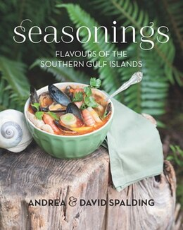 Book Seasonings: Flavours Of The Southern Gulf Islands by Andrea Spalding